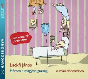 Lackfi János - Három a magyar igazság - Hangoskönyv