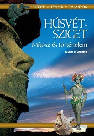 Giulio di Martino - Húsvét-sziget - mítosz és történelem