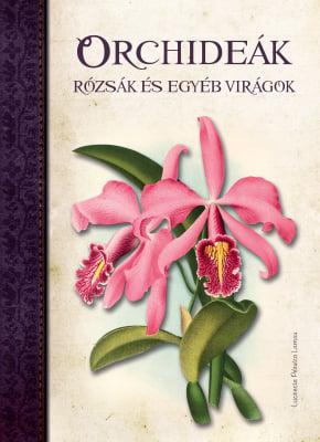 Lucrecia Pérsico Lamas - Orchideák, Rózsák és egyéb virágok