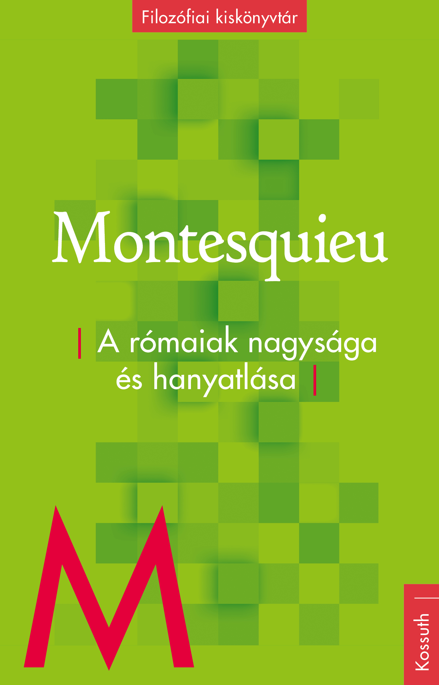 Charles-Louis Montesquieu - A rómaiak nagysága és hanyatlása