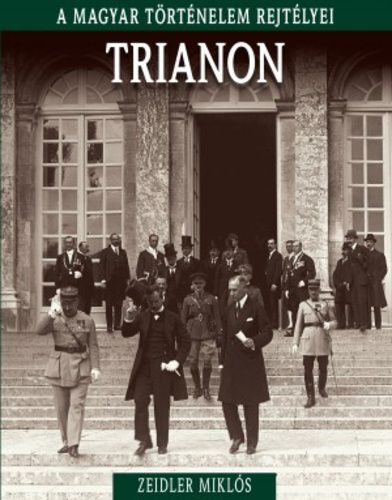 Zeidler Miklós - A magyar történelem rejtélyei sorozat 20. kötet - Trianon