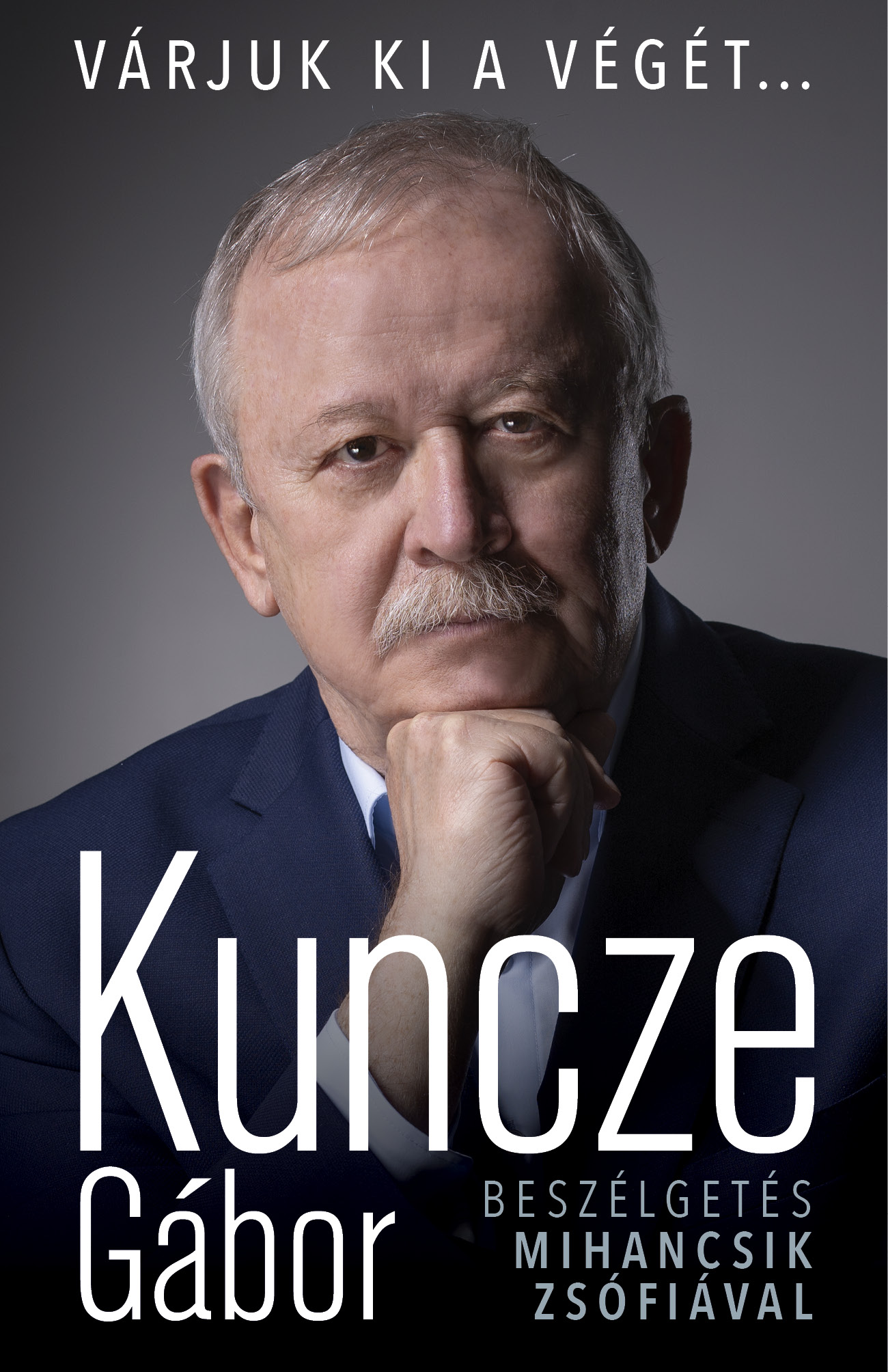 Kuncze Gábor - Várjuk ki a végét...
