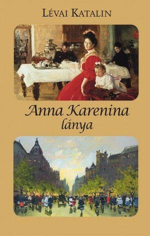 Lévai Katalin - Anna Karenina lánya