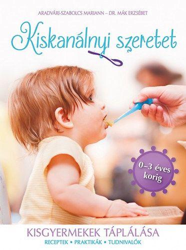 Mák Erzsébet - Kiskanálnyi szeretet - Kisgyermekek tápálása