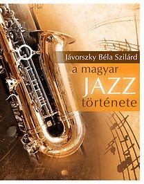 Jávorszky Béla Szilárd - A magyar JAZZ története