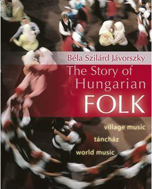 Jávorszky Béla Szilárd - The Story of Hungarian Folk