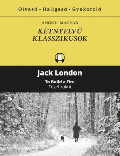 Jack London - Tüzet rakni - To Bulid a Fire