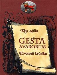 Kiss Attila - Gesta Avarorum - Elveszett krónika