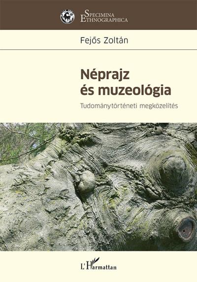 Fejős Zoltán - Néprajz és muzeológia