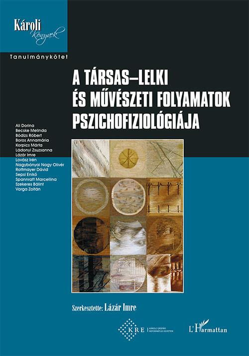 Lázár Imre - A társas-lelki és művészeti folyamatok pszichofiziológiája