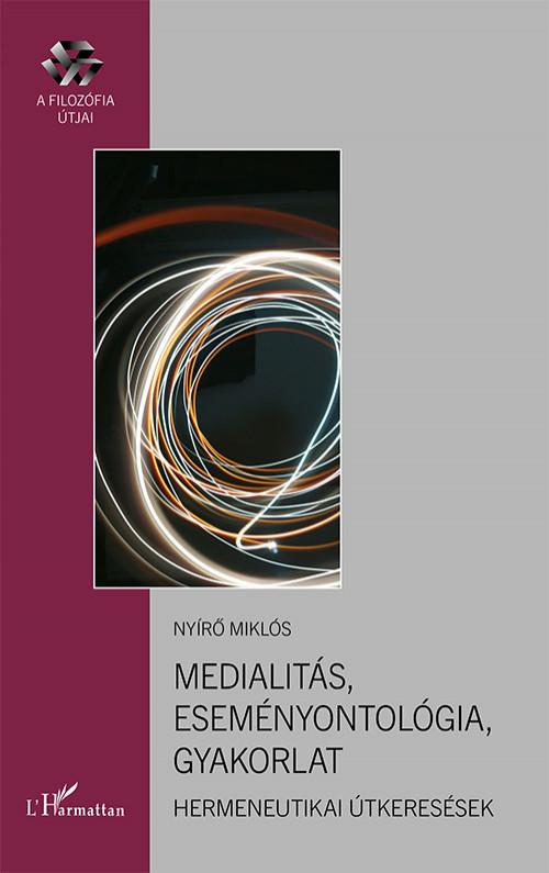Nyírő Miklós - Medialitás, eseményontológia, gyakorlat