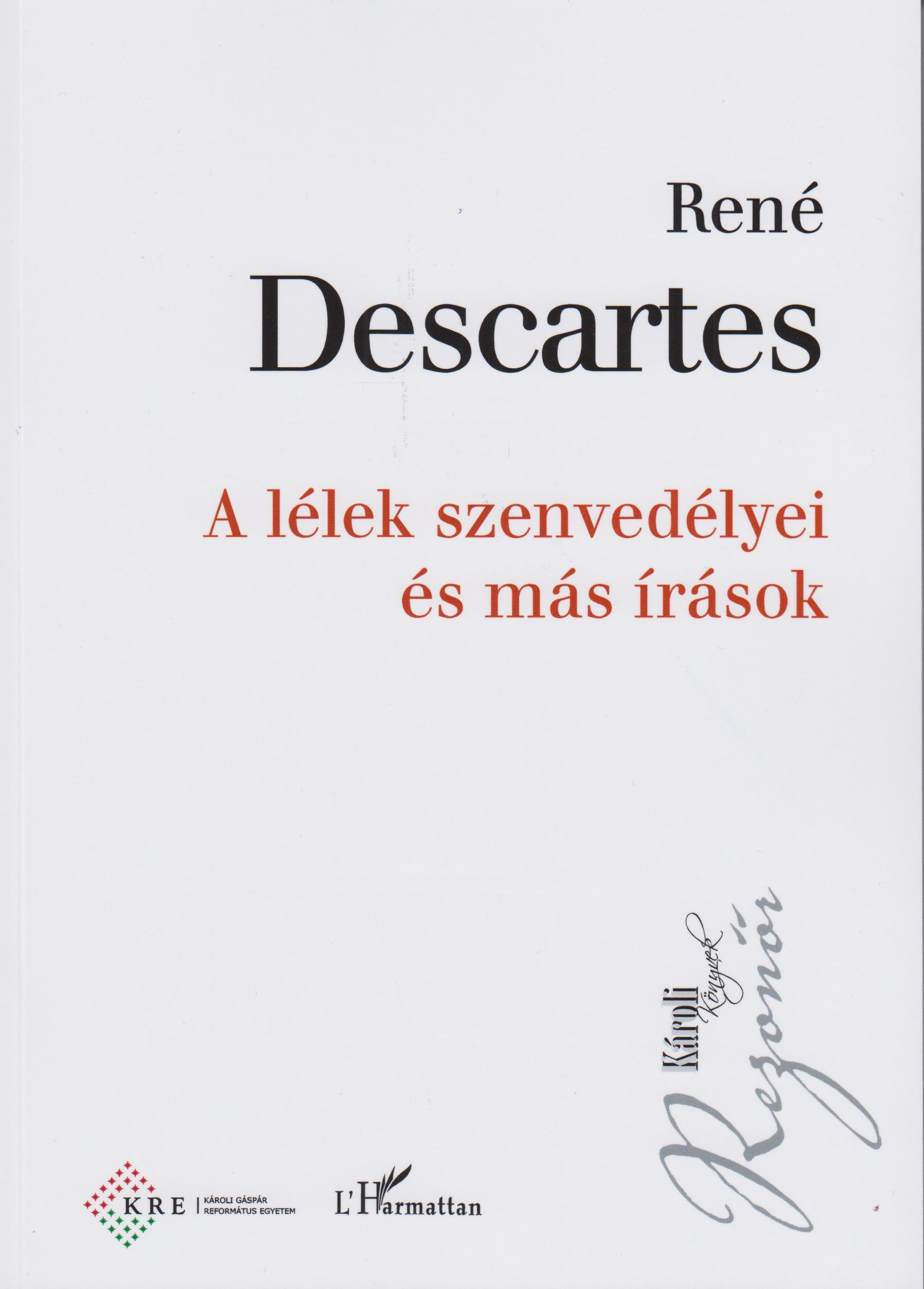 René Descartes - A lélek szenvedélyei és más írások