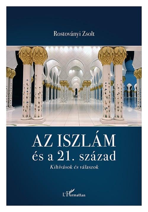 Rostoványi Zsolt - Az iszlám és a 21. század