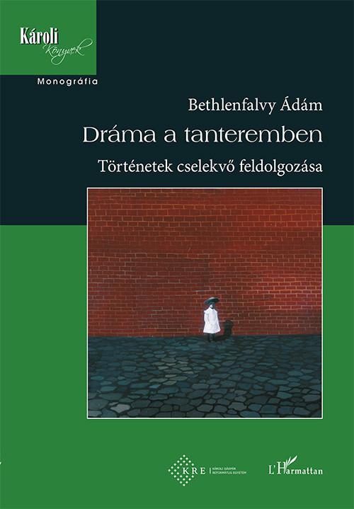 Bethlenfalvy Ádám - Dráma a tanteremben