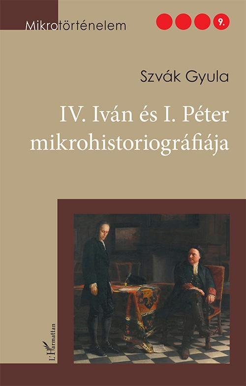 Szvák Gyula - IV. Iván és I. Péter mikrohistoriográfiája