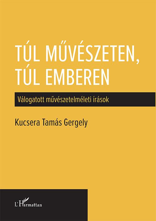 Kucsera Tamás Gergely - Túl művészeten, túl emberen