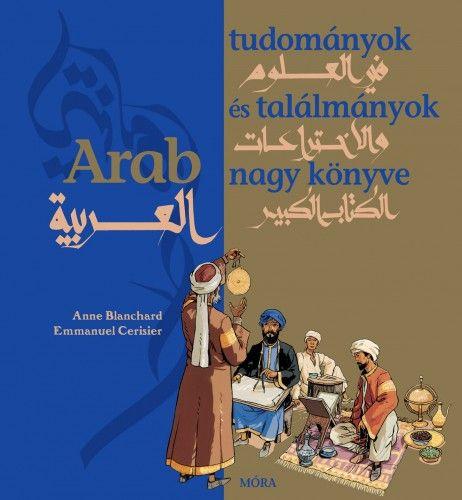 Anne Blanchard - Arab tudományok és találmányok nagy könyve
