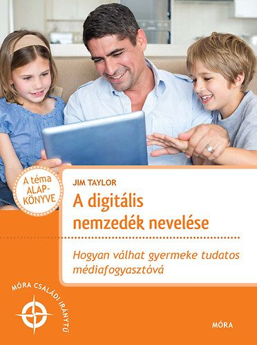 Jim Taylor - A digitális nemzedék nevelése