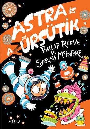 Philip Reeve - Astra és az Űrsütik