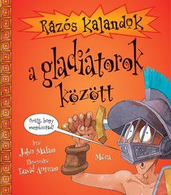 John Malam - Rázós kalandok a gladiátorok között