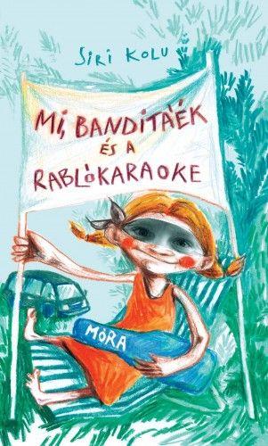 Siri Kolu - Mi, Banditáék és a Rablókaraoke