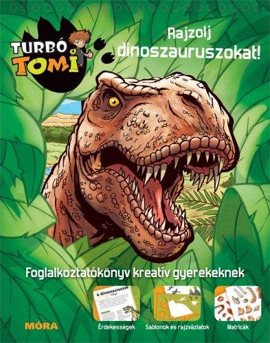 Móra könyvkiadó - Turbó Tomi - Rajzolj dinoszauruszokat!