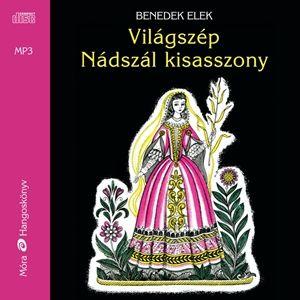 Benedek Elek - Világszép Nádszál kisasszony - Hangoskönyv