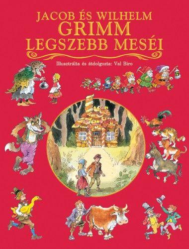 Wilhelm Carl Grimm  - Jacob Grimm - Jacob és Wilhelm Grimm legszebb meséi