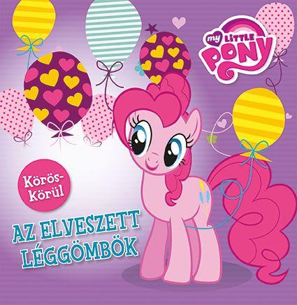 Móra könyvkiadó - My Little Pony - Körös körül - Az elveszett léggömbök