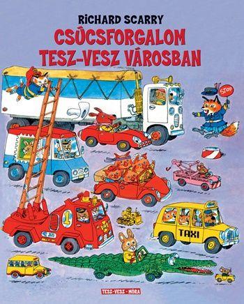 Richard Scarry - Csúcsforgalom Tesz-Vesz városban