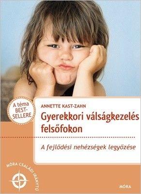 Annette Kast-Zahn - Gyerekkori válságkezelés felsőfokon