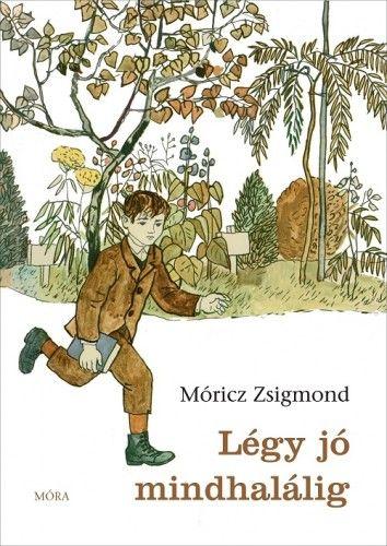 Móricz Zsigmond - Légy jó mindhalálig