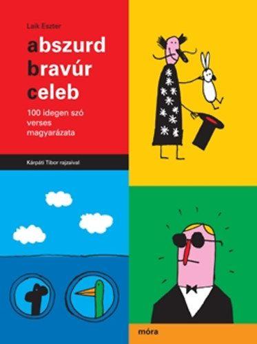 Laik Eszter - Abszurd, bravúr, celeb - 100 idegen szó verses magyarázata