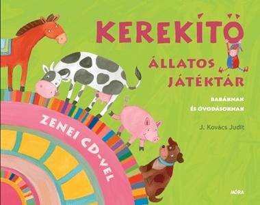 J. Kovács Judit - Kerekítő - Állatos játéktár CD melléklettel