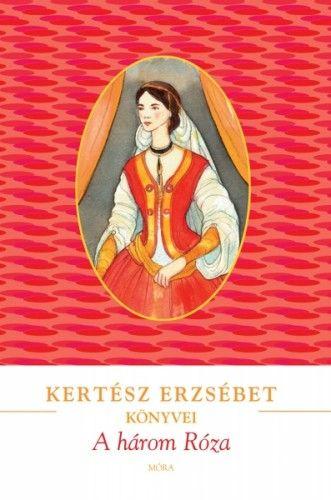 Kertész Erzsébet - A három Róza