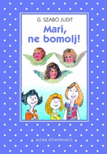 G. Szabó Judit - Mari, ne bomolj!