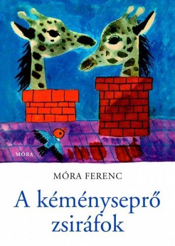 Móra Ferenc - A kéményseprő zsiráfok