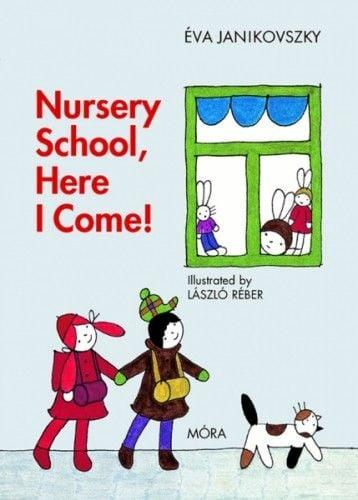 Janikovszky Éva - Nursery School, Here I Come!