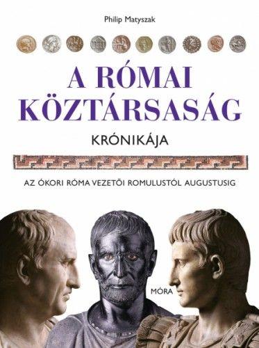 Philip Matyszak - A Római Köztársaság krónikája