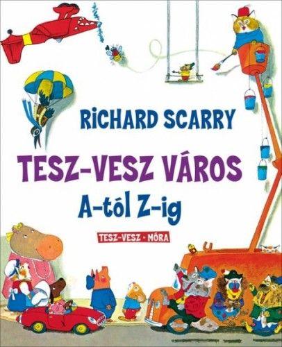 Richard Scarry - Tesz-Vesz város A-tól Z-ig