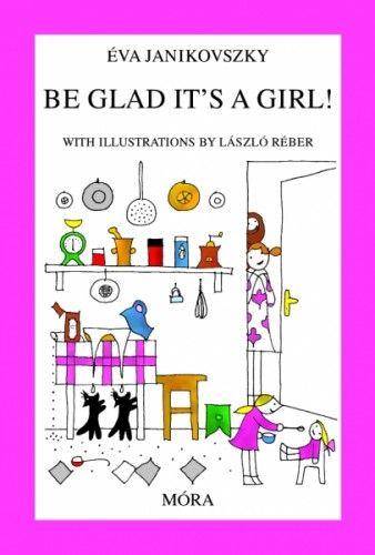 Janikovszky Éva - Be Glad It's a Girl!