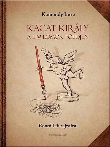 Kamondy Imre - Kacat király a Lim-Lomok földjén
