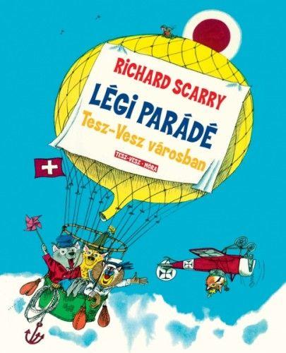 Richard Scarry - Légi parádé Tesz-Vesz városban