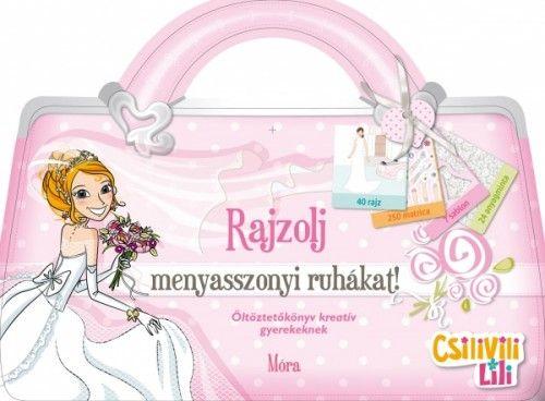 Móra könyvkiadó - Csilivili Lili - Rajzolj menyasszonyi ruhákat!