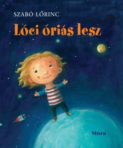 Szabó Lőrinc - Lóci óriás lesz