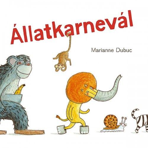 Marianne Dubuc - Állatkarnevál