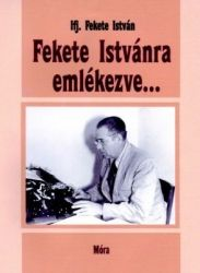 ifj. Fekete István - Fekete Istvánra emlékezve...