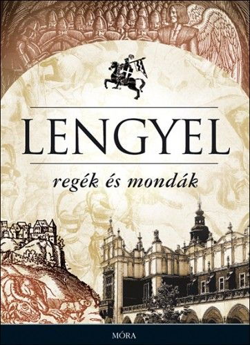 Móra könyvkiadó - Lengyel regék és mondák