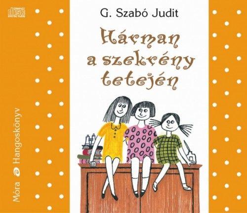 G. Szabó Judit - Hárman a szekrény tetején - Hangoskönyv