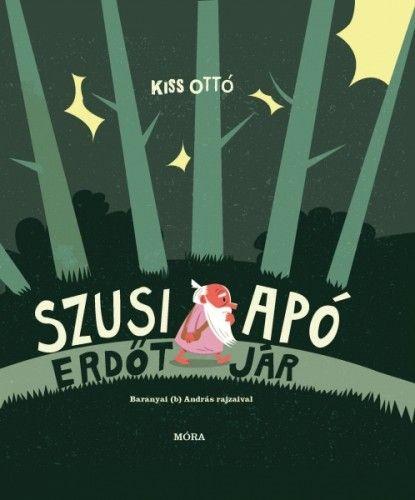 Kiss Ottó - Szusi apó erdőt  jár